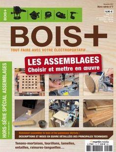 Hors-série BOIS+ n°7 : Les assemblages   Bois+ Le Bouvet