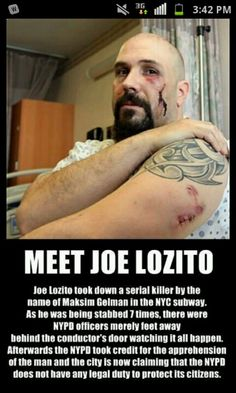 Hero <3 Mr. Joe Lozito, it is because of people like you that our world is still good. :) NYPD has no right to take credit for taking down the serial killer who almost killed this man!! Repin!! So inspiring :)