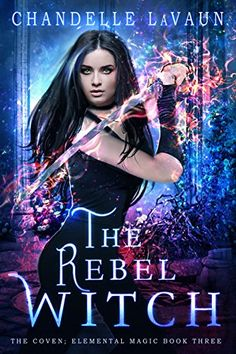 The Rebel Witch (The Coven: Elemental Magic Book by Chandelle LaVaun - Wanderlost Publishing - Arlie Cobden Coven, Fantasy Books To Read, Sci Fi Books, Magic Book, Got Books, Read Books, What To Read, Book Photography, Romance Books