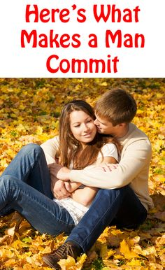 What Fabricates A Man Craving To Commit To You