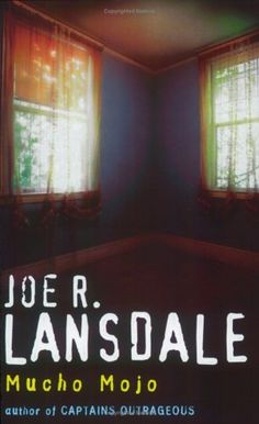 Mucho Mojo (Hap and Leonard #2) by Joe R. Lansdale.