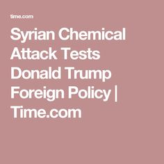 Syrian Chemical Attack Tests Donald Trump Foreign Policy | Time.com