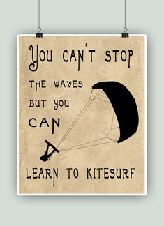 Kitesurfing Art Print, Kite surfer gift, Kitesurf decor, You can't stop the waves but you can learn Surfing Uk, Surfing Tips, Gifts For Surfers, X Games, Desenho Tattoo, Chalkboard Background, Old Maps, Windsurfing, Paragliding