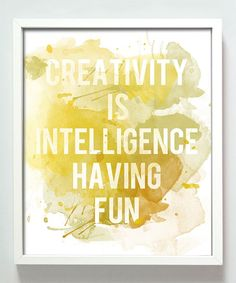 """creativity is intelligence having fun"", would be great in the studio!"