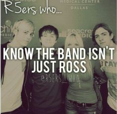 R5ers who... Know The Band Isn't Just Ross