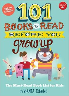 101 Books to Read Before You Grow Up: The must-read book list for kids (101 Things): Bianca Schulze: 9781633221697: Amazon.com: Books