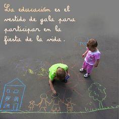 La educación es el vestido de gala para la participación en la fiesta de la vida.