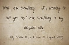 Well, I'm trembling. I'm writing to tell you that I'm trembling in my deepest self.