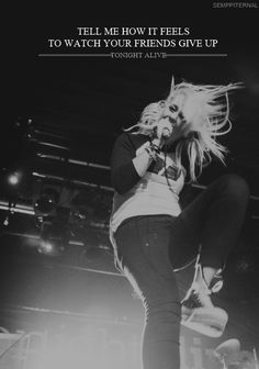 And you said WE needed you. HA. -Tonight Alive Jenna Mcdougall - Lonely girl