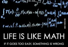 Life is like math...