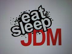 Eat | Sleep | JDM