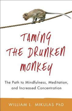 Taming the Drunken Monkey The Path to Mindfulness Meditation and Increased Concentration ** Want to know more, click on the image.