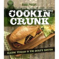Cookin' Crunk: Eating Vegan in the Dirty South    Way to o Bianca! I can't wait to get my copy.