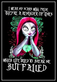 I wear my scars with pride. They're a reminder of times when life tried to break me but failed. {Sally, Nightmare Before Christmas} {Disney Wisdom} Sally Nightmare Before Christmas, Motivacional Quotes, True Quotes, Biker Quotes, Rambo 3, Tim Burton Art, Alice And Wonderland Quotes, Jolie Photo, Disney Quotes