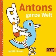 Antons ganze Welt: Vierfarbiges Flexo-Pappbilderbuch von Judith Drews