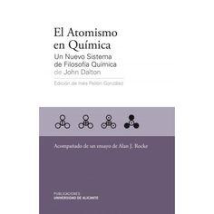 El Atomismo en química : un nuevo sistema de filosofía química, de John Dalton / edición de Inés Pellón González ; acompañado del ensayo. En busca de El Dorado: John Dalton y los orígenes de la teoría atómica / Alan J. Rocke http://www.une.es/Ent/Products/ProductDetail.aspx?ID=151498