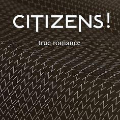 Citizens - True Romance