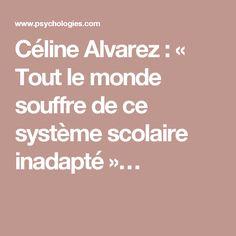 Céline Alvarez : « Tout le monde souffre de ce système scolaire inadapté »…