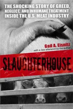 The Paperback of the Slaughterhouse: The Shocking Story of Greed, Neglect, and Inhumane Treatment Inside the U. Meat Industry by Gail A. Eisnitz at How To Become Vegan, Factory Farming, Why Vegan, Thing 1, Stop Animal Cruelty, Vegan Animals, Animal Welfare, Greed, Animal Rights
