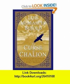 The Curse of Chalion Lois McMaster Bujold , ISBN-10: 0061134244  ,  , ASIN: B001O9CF1I , tutorials , pdf , ebook , torrent , downloads , rapidshare , filesonic , hotfile , megaupload , fileserve