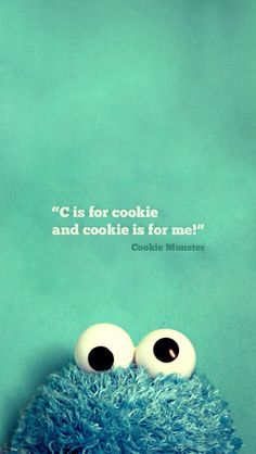 #cookie is for meeeeee not for youuuu yummy me want cookie!!!!!!!!!-Cookie Monster