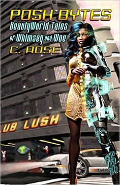 Amazon.com: Posh Bytes: BeautyWorld Tales of Whimsey and Woe eBook: C. Rose: Kindle Store