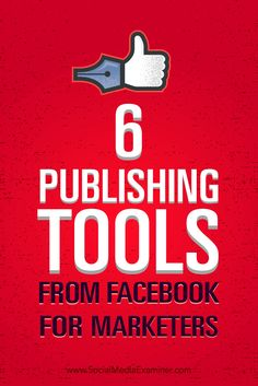Tips on how to better manage your marketing with six publishing tools from Facebook.