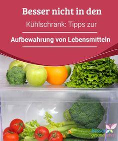 Besser nicht in den #Kühlschrank: #Tipps zur Aufbewahrung von Lebensmitteln   Nicht immer bedeutet eine #Aufbewahrung im Kühlschrank, dass das darin #aufbewahrte #Lebensmittel länger hält