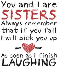 In accordance to this, we have 12 funny quotes that are for sisters and about sisters.