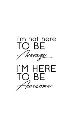 I m Not Here To Be Average I m Here To Be Awesome Inspirational 038 Motivational Quotes Sayings EAT MY QUOTES awesomemotivationalquotes … – Quotation Mark Motivacional Quotes, Motivational Quotes Wallpaper, Motivational Quotes For Students, Work Quotes, Success Quotes, Quotes To Live By, Im Back Quotes, Inspirational Career Quotes, Be Nice Quotes