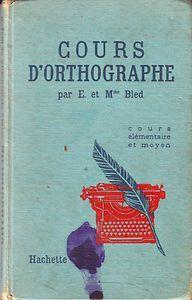 BLED * ORTHOGRAPHE  * Cours élémentaire et moyen  * La couverture était bleue et rouge à l'époque…notez qu'il était moderne, il y avait une machine à écrire :-)