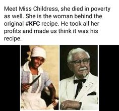 "Childress, "" Colonel Sanders Stole His Famous Fried Chicken Recipe From A Black Woman Named Mrs. He later paid her…"