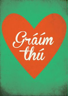 "Gráim thú - I Love You - In Irish (Gaelic) [However, the correct version would be ""Tá grá agam duit""] More"