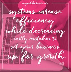 Tip #4 to Help Grow Your Business RIGHT! Systems always, always increase efficiency!! #entrepreneur #megankharrison #100Tips #Tip4 #business #success