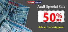 Style is defined by TRIGGER jeans ... Only on : www.trigger.in For assistance call : 04254 304442