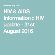 HIV & AIDS Information :: HIV update - 31st August 2016