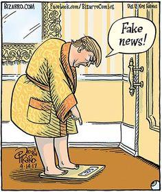 Me- I really, really wish the scale told lies ----  Image by Dan Piraro, - Fake News (Bizarro Comics)