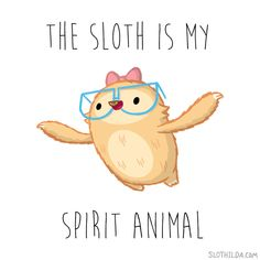 """I sloth, therefore I am."""