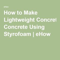 How to Make Lightweight Concrete Using Styrofoam | eHow