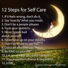 "Self Care If it feels wrong, don't do it. Say ""exactly"" what you mean. Don't be a people pleaser. Trust your instincts. Never speak bad about yourself."