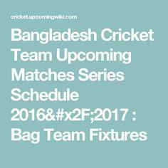 Bangladesh Cricket Team Upcoming Matches Series Schedule 2016/2017 : Bag Team Fixtures