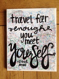 travel far enough, you meet yourself (via Map Art Canvas Painting Travel / Cloud Atlas Quote by kalligraphy) | best stuff