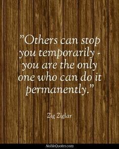 don't stop yourself permanently.....