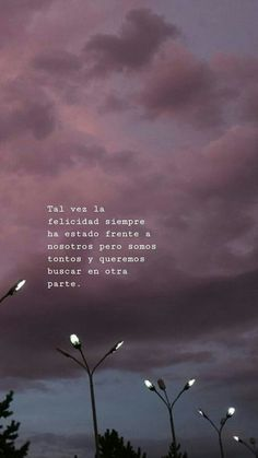 Maybe happiness has always been in front of us but we are stupid and we want to look elsewhere. Sad Love Quotes, Words Quotes, Qoutes, Life Quotes, Sad Texts, Dont Love Me, Spanish Quotes, Love Messages, My Sunshine