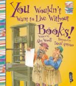 You Wouldn't Want to Live Without Books by Alex Woolf. (Franklin Watts®, an imprint of Scholastic Inc., Uses humor in both text and illustrations to describe the history of books and how important they have been to civilization. Library Lessons, Library Books, Library Ideas, Books To Buy, Books To Read, Elementary Library, Thing 1, Mentor Texts, Book Suggestions