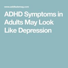 ADHD Symptoms in Adults May Look Like Depression