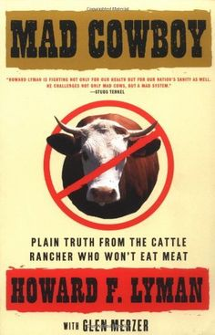 MAD COWBOY: Plain Truth from the Cattle Rancher Who Won't Eat Meat, http://www.amazon.com/dp/0684854465/ref=cm_sw_r_pi_awdm_QG8mvb1WEG3CB