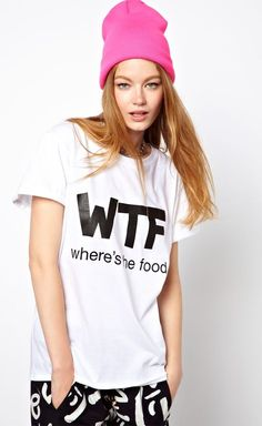 Where's the food? | fashion tee shirt haha I would so wear this everyday under the condition that whoever reads my shirt has to give me food lol