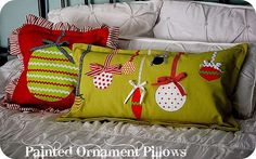 Christmas pillows... she painted the ornaments on, and added decorations... you could use some cute patterned fabric and sew them on.