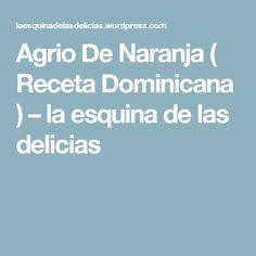 Agrio De Naranja ( Receta Dominicana ) – la esquina de las delicias
